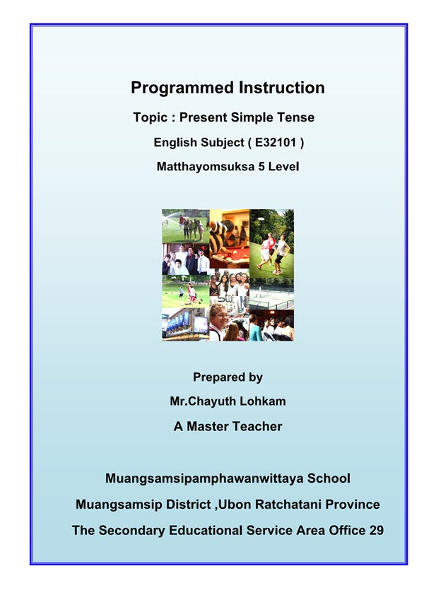 Programmed Instruction Topic : Present Simple Tense Prepared by Mr.Chayuth Lohkam